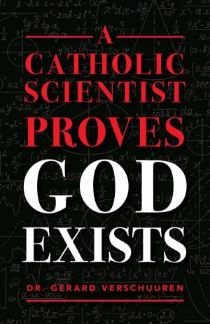 Catholic Scientist Proves God Exists book cover