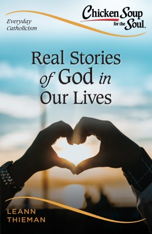 Chicken Soup for the Soul, Everyday Catholicism: Real Stories of God in Our Lives book cover
