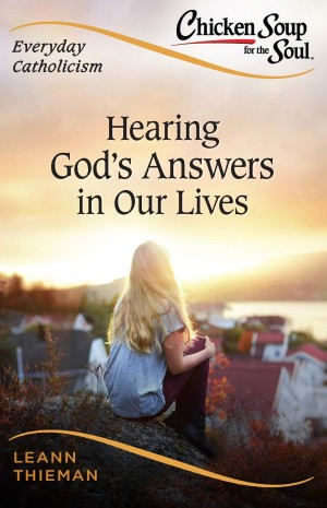 Chicken Soup for the Soul, Everyday Catholicism: Hearing God's Answers in Our Lives book cover