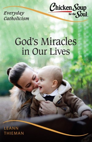 Chicken Soup for the Soul, Everyday Catholicism: God's Miracles in Our Lives book cover