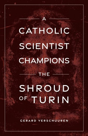 A Catholic Scientist Champions the Shroud of Turin book cover
