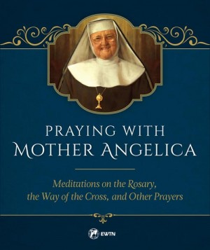 Praying with Mother Angelica book cover