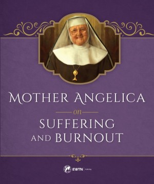 Mother Angelica on Suffering and Burnout book cover