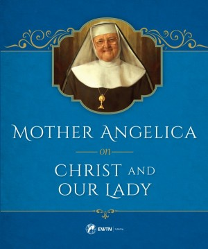 Mother Angelica on Christ and Our Lady book cover