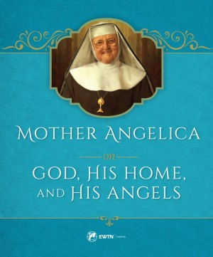 Mother Angelica on God, His Home, and His Angels book cover