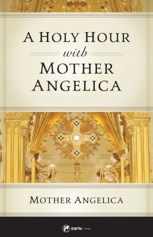 A Holy Hour with Mother Angelica book cover