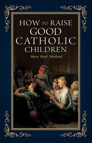 How to Raise Good Catholic Children book cover