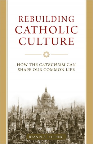 Rebuilding Catholic Culture book cover