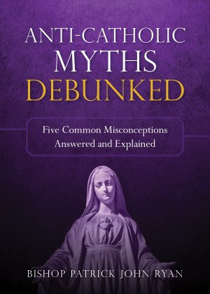 Anti-Catholic Myths Debunked book cover