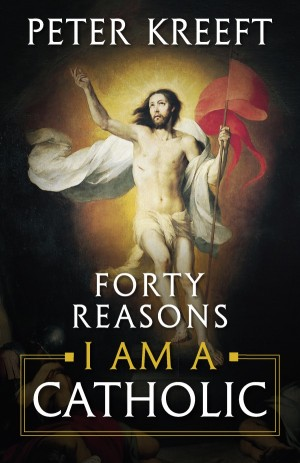 Forty Reasons I Am a Catholic book cover